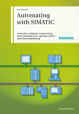 Berger, Hans - Automating with SIMATIC: Controllers, Software, Programming, Data Communication Operator Control and Process Monitoring, e-bok
