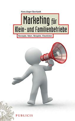 Borchardt, Hans-Jürgen - Marketing fr Klein- und Familienbetriebe: Konzepte, Ideen, Beispiele, Checklisten, e-bok