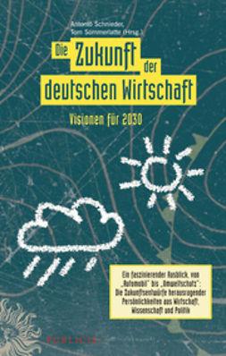 Schnieder, Antonio - Die Zukunft der deutschen Wirtschaft: Visionen f?r 2030, e-kirja