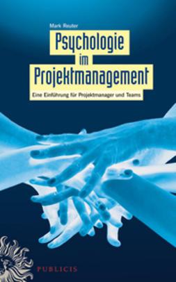 Reuter, Mark - Psychologie im Projektmanagement: Eine Einfhrung fr Projektmanager und Teams, e-bok