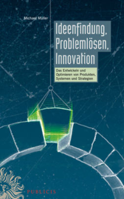 M?ller, Michael - Ideenfindung, Problemlsen, Innovation: Das Entwickeln und Optimieren von Produkten, Systemen und Strategien, ebook