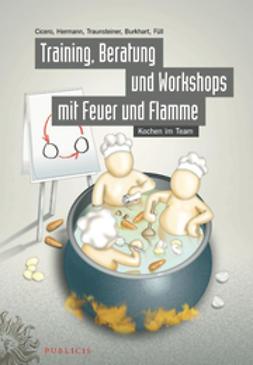 Cicero, Antonia - Training, Beratung und Workshops mit Feuer und Flamme: Kochen im Team, ebook