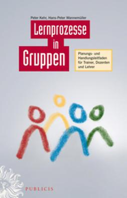 Kehr, Peter - Lernprozesse in Gruppen: Planungs- und Handlungsleitfaden für Trainer, Dozenten und Lehrer, ebook