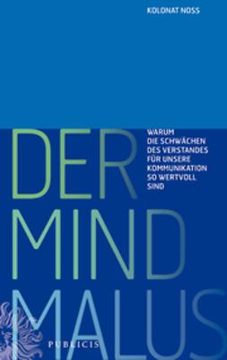 Noss, Kolonat - Der Mind Malus: Warum die Schwächen des Verstandes für unsere Kommunikation so wertvoll sind, ebook