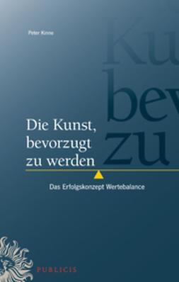 Kinne, Peter - Die Kunst, bevorzugt zu werden: Das Erfolgskonzept Wertebalance, ebook