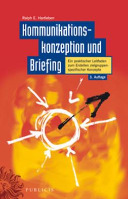 Hartleben, Ralph Erik - Kommunikationskonzeption und Briefing: Ein praktischer Leitfaden zum Erstellen zielgruppenspezifischer Konzepte, ebook