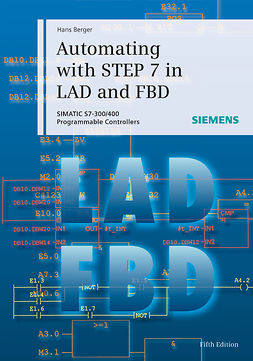 Berger, Hans - Automating with STEP 7 in LAD and FBD: SIMATIC S7-300/400 Programmable Controllers, ebook