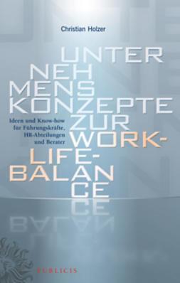 Holzer, Christian - Unternehmenskonzepte zur Work-Life-Balance  Ideen und Know-how fur Fuhrungskrafte: HR-Abteilungen und Berater, ebook