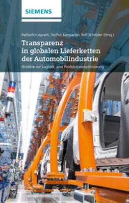 Lepratti, Christiano - Transparenz in globalen Lieferketten der Automobilindustrie Ansatze zur Logistik- und Produktionsoptimierung, ebook