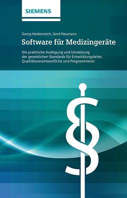 Heidenreich, Georg - Software für Medizingeräte: Die praktische Auslegung und Umsetzung der gesetzlichen Standards - für Entwicklungsleiter, ebook