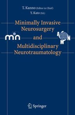 Kanno, Tetsuo - Minimally Invasive Neurosurgery and Multidisciplinary Neurotraumatology, ebook