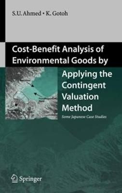 Ahmed, Sarwar Uddin - Cost-Benefit Analysis of Environmental Goods by Applying the Contingent Valuation Method, ebook