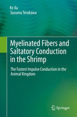 Xu, Ke - Myelinated Fibers and Saltatory Conduction in the Shrimp, ebook