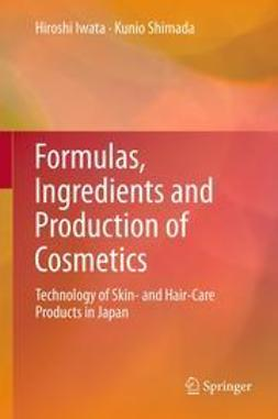 Iwata, Hiroshi - Formulas, Ingredients and Production of Cosmetics, ebook