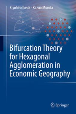 Ikeda, Kiyohiro - Bifurcation Theory for Hexagonal Agglomeration in Economic Geography, ebook