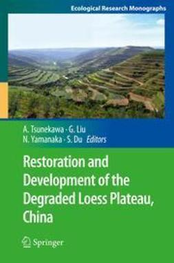 Tsunekawa, Atsushi - Restoration and Development of the Degraded Loess Plateau, China, ebook