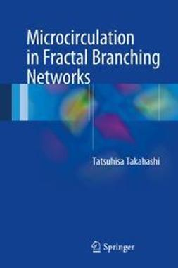 Takahashi, Tatsuhisa - Microcirculation in Fractal Branching Networks, ebook