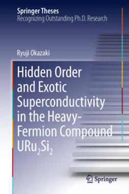 Okazaki, Ryuji - Hidden Order and Exotic Superconductivity in the Heavy-Fermion Compound URu2Si2, ebook