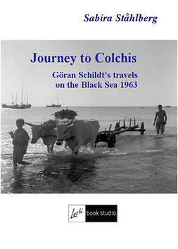Ståhlberg, Sabira - Journey to Colchis. Göran Schildt's travels on the Black Sea 1963, ebook