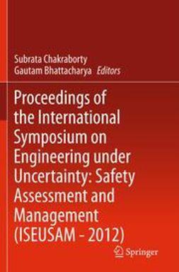 Chakraborty, Subrata - Proceedings of the International Symposium on Engineering under Uncertainty: Safety Assessment and Management (ISEUSAM - 2012), e-kirja