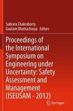 Chakraborty, Subrata - Proceedings of the International Symposium on Engineering under Uncertainty: Safety Assessment and Management (ISEUSAM - 2012), ebook