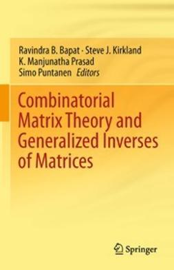 Bapat, Ravindra B. - Combinatorial Matrix Theory and Generalized Inverses of Matrices, ebook