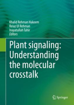 Hakeem, Khalid Rehman - Plant signaling: Understanding the molecular crosstalk, ebook