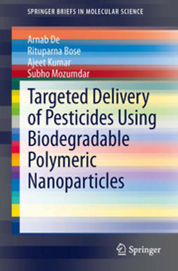 De, Arnab - Targeted Delivery of Pesticides Using Biodegradable Polymeric Nanoparticles, e-bok