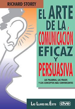 Storey, Richard - El arte de la comunicación eficaz y persuasiva, ebook