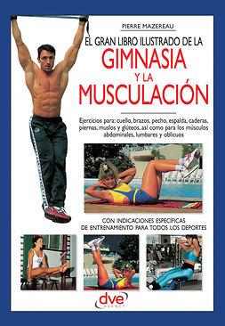 Mazereau, Pierre - El gran libro ilustrado de la gimnasia y la musculación, ebook