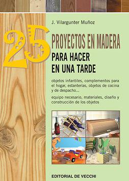 Muñoz, Joaquín Vilargunter - 25 proyectos en madera para hacer en una tarde, ebook
