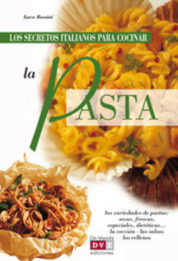 Rossini, Luca - Los secretos italianos para cocinar la pasta, ebook