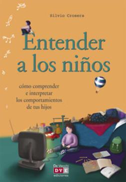 Crosera, Silvio - Entender a los niños, ebook