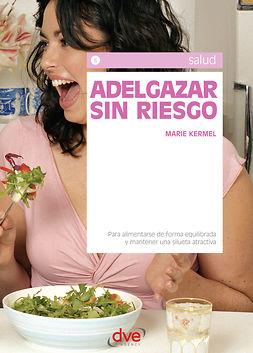 Kermel, Marie - Adelgazar sin riesgo, ebook