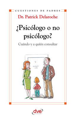 Delaroche, Patrick Dr. - ¿Psicólogo o no psicólogo? Cuándo y a quién consultar, ebook