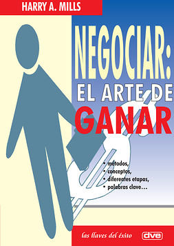 Mills, Harry A. - Negociar: el arte de ganar, ebook