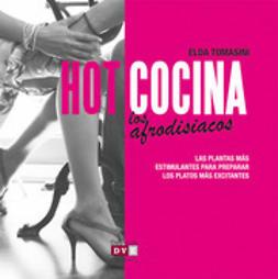 Tomasini, Elda - Hot cocina: Los afrodisiacos, ebook