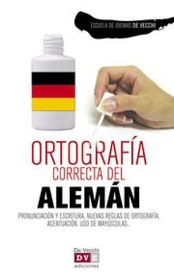 Vecchi, Escuela de Idiomas De - Ortografía correcta del alemán, ebook