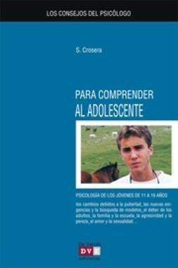 Crosera, Silvio - Los consejos del psicólogo para comprender al adolescente, ebook