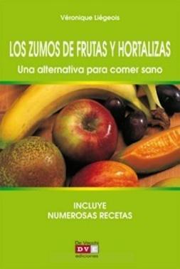 Liégeois,, Véronique - Los zumos de frutas y hortalizas. Una alternativa para comer sano, ebook