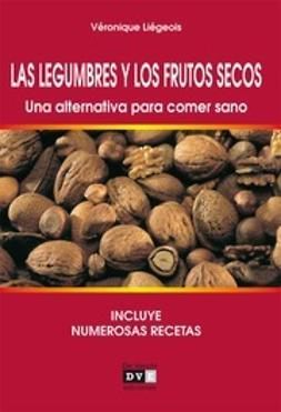 Liégeois,, Véronique - Las legumbres y los frutos secos. Una alternativa para comer sano, ebook