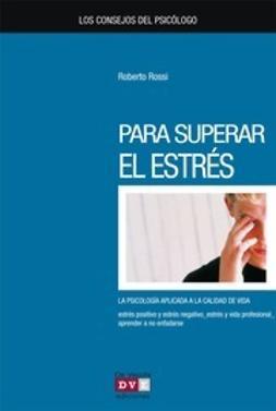 Rossi, Roberto - Los consejos del psicólogo para superar el estrés, ebook