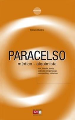Rivière, Patrick - Paracelso, médico y alquimista, ebook