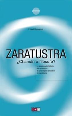 Dumarcet, Lionel - Zaratustra ¿chamán o filósofo?, ebook