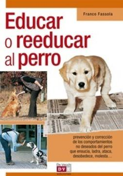 Fassola, Franco - Educar o reeducar al perro, ebook