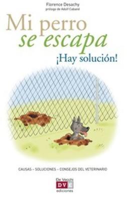 Desachy, Florence - Mi perro se escapa ¡Hay solución!, ebook