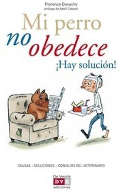 Desachy, Florence - Mi perro no obedece ¡Hay solución!, ebook