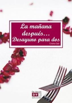 Sala, Cristina - La Mañana Después...Desayuno Para Dos, ebook