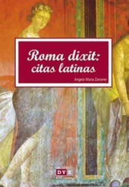Zanoner, Angela María - Roma Dixit: Citas Latinas, ebook