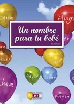 Tuan, Laura - Un Nombre Para Tu Bebé, ebook